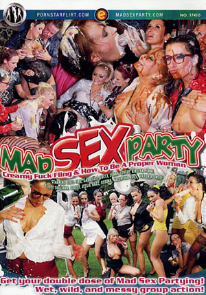 Mad Sex Party: Creamy Fuck Fling ^amp; How To Be A Proper Woman